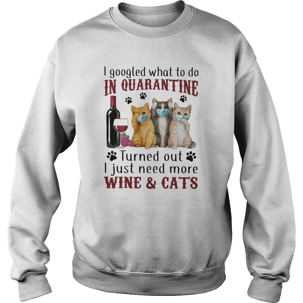 I Googled What To Do In Quarantine Turned Out I Just Need More Wine And Cats Sweater