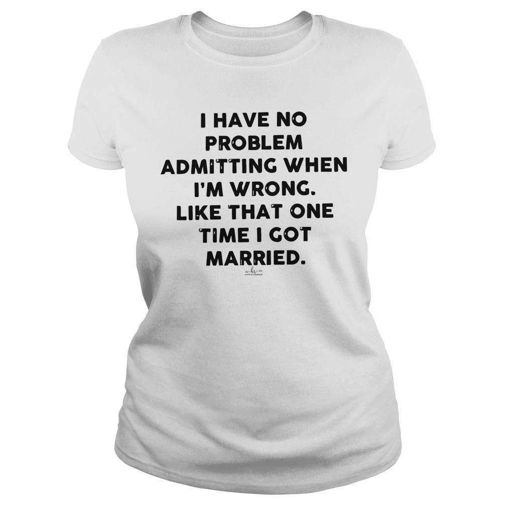 I Have No Problem Admitting When I'm Wrong Like That One Time Longsleeve