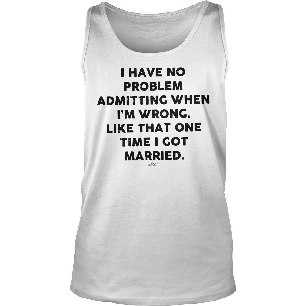 I Have No Problem Admitting When I'm Wrong Like That One Time Tank Top