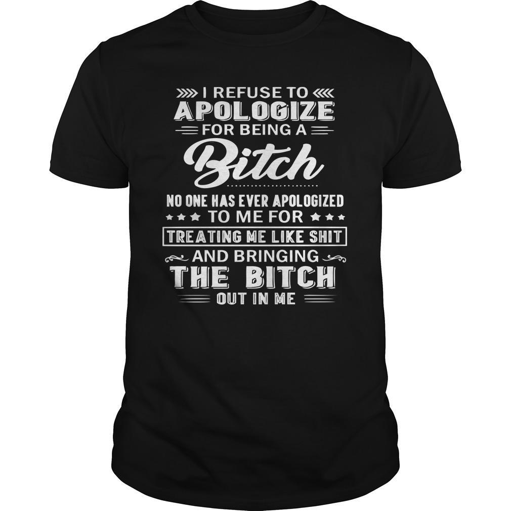 I Refuse To Apologize For Being A Bitch No One Has Ever Apologized To Me Shirt