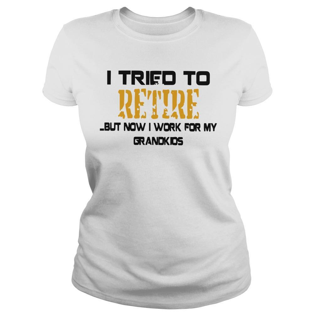 I Tried To Retire But Now I Work For My Grandkids Hoodie