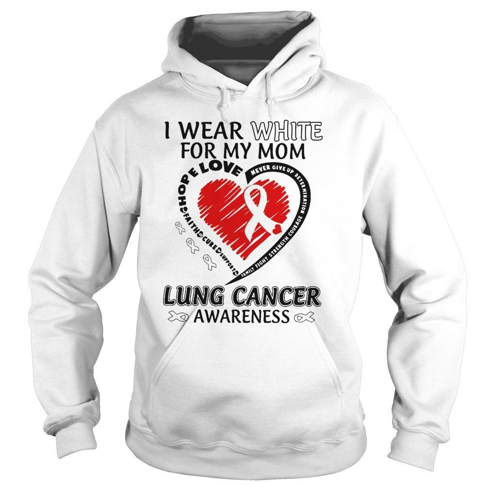 I Wear White For My Mom Lung Cancer Awareness Hoodie