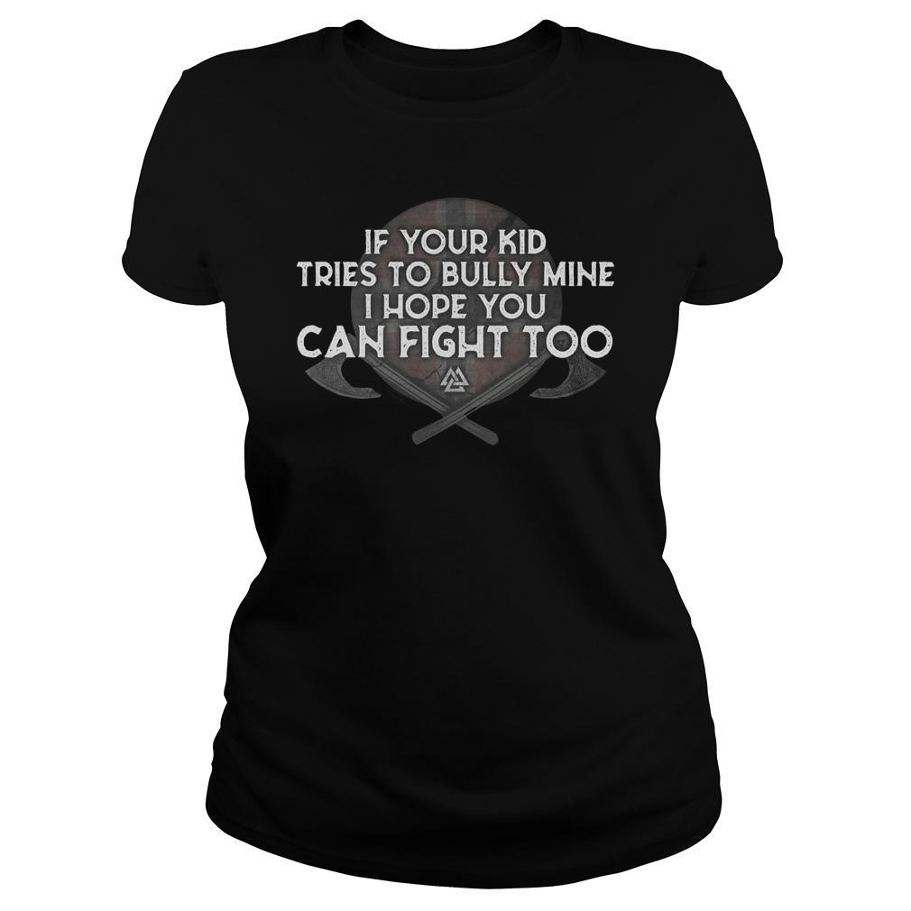 If Your Kid Tries To Bully Mine I Hope You Can Fight Too Longsleeve