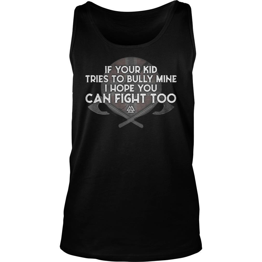 If Your Kid Tries To Bully Mine I Hope You Can Fight Too Tank Top
