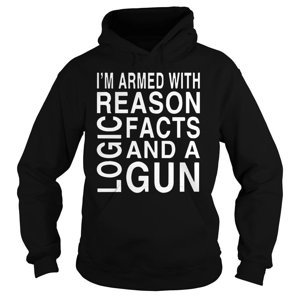 I'm Armed With Reason Logic Facts And A Gun Hoodie