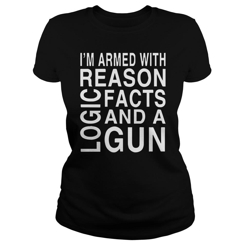 I'm Armed With Reason Logic Facts And A Gun Longsleeve