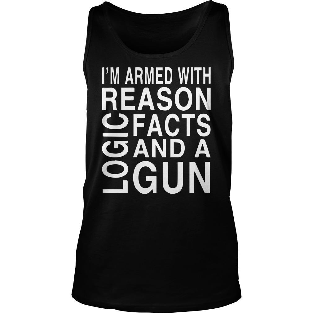 I'm Armed With Reason Logic Facts And A Gun Tank Top