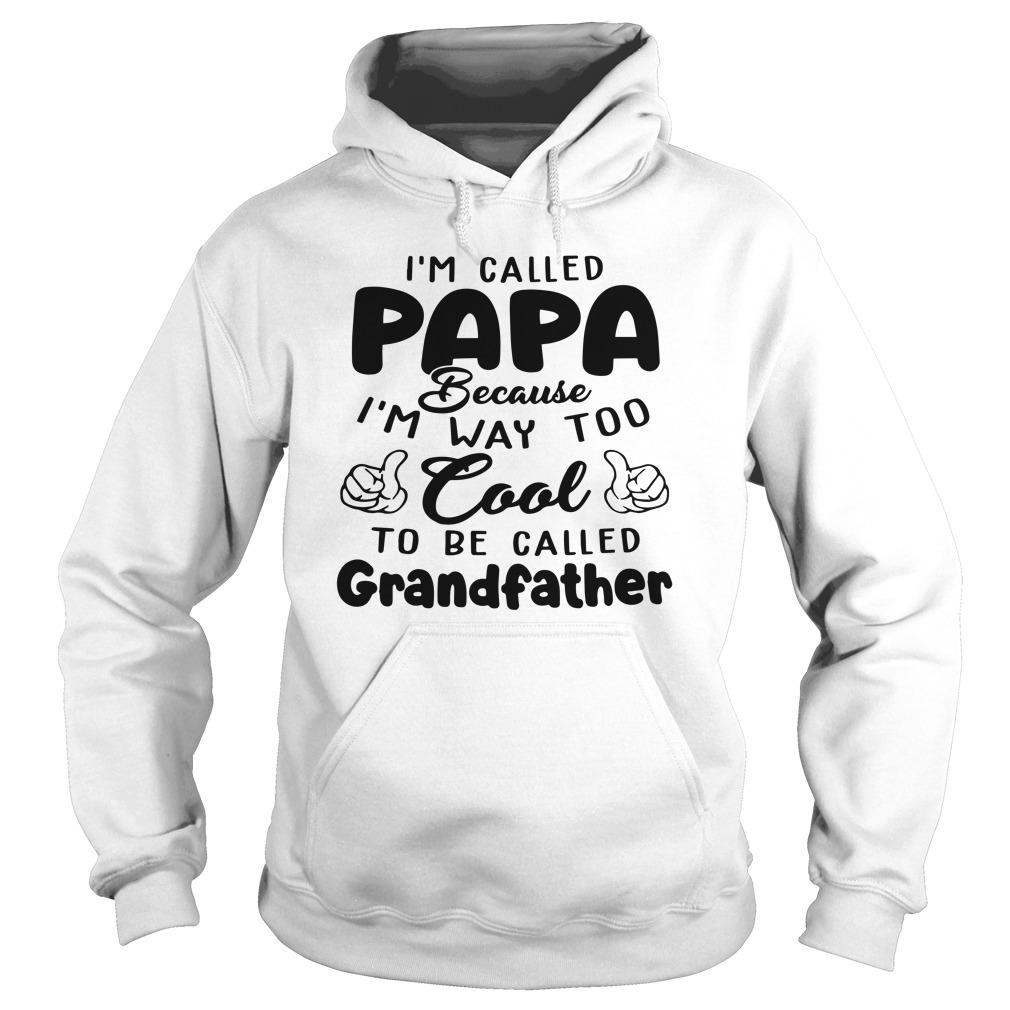 I'm Called Papa Because I'm Way Too Cool To Be Called Grandfather Hoodie