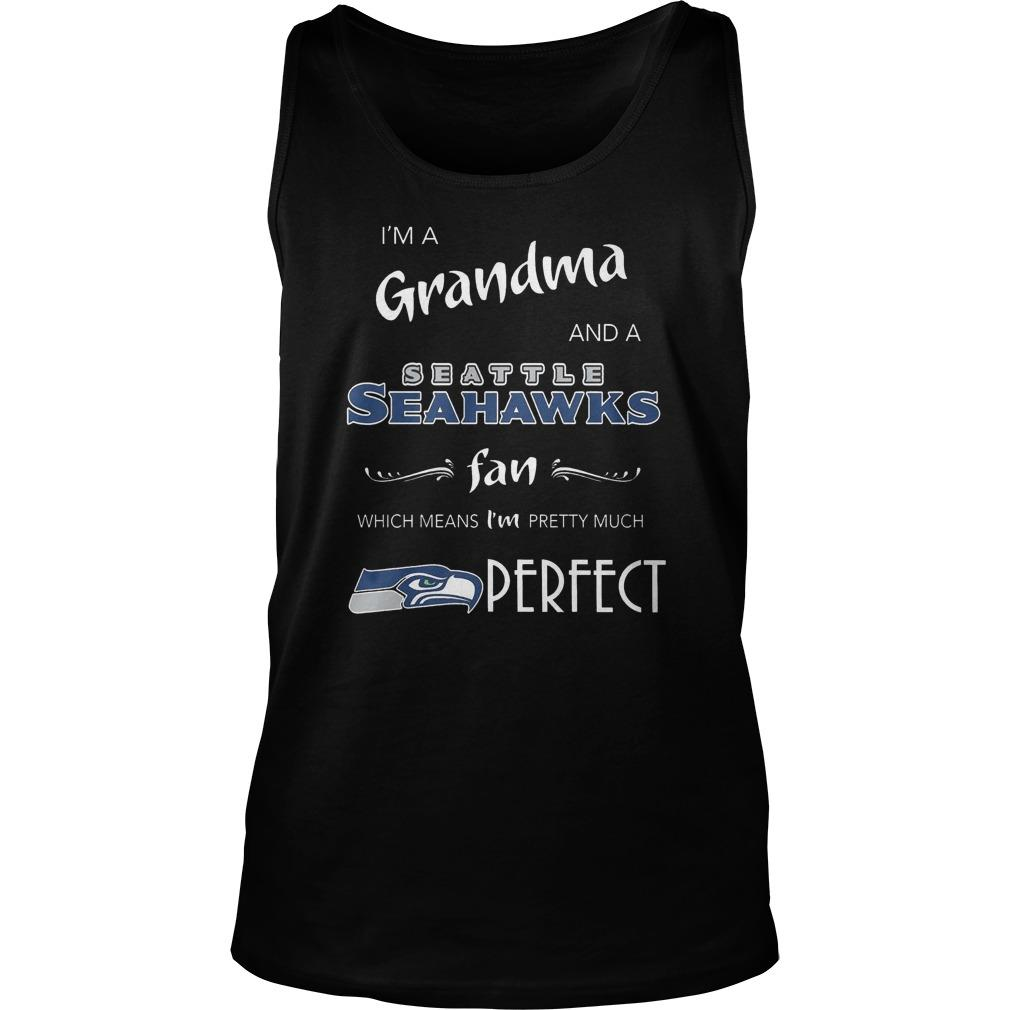 I'm Grandma And A Seattle Seahawks Fan Which Means I'm Pretty Much Perfect Tank Top