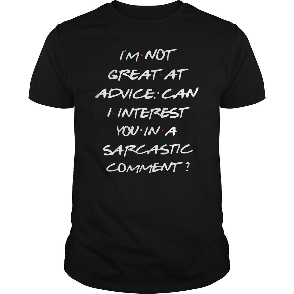 I'm Not Great At Advice Can I Interest You In A Sarcastic Comment Shirt