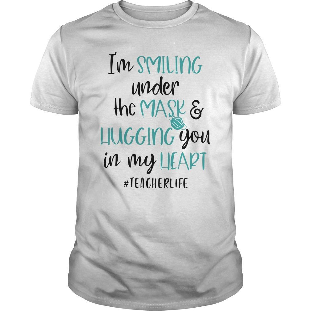 I'm Smiling Under The Mask And Hugging You In My Heart #teacherlife Shirt