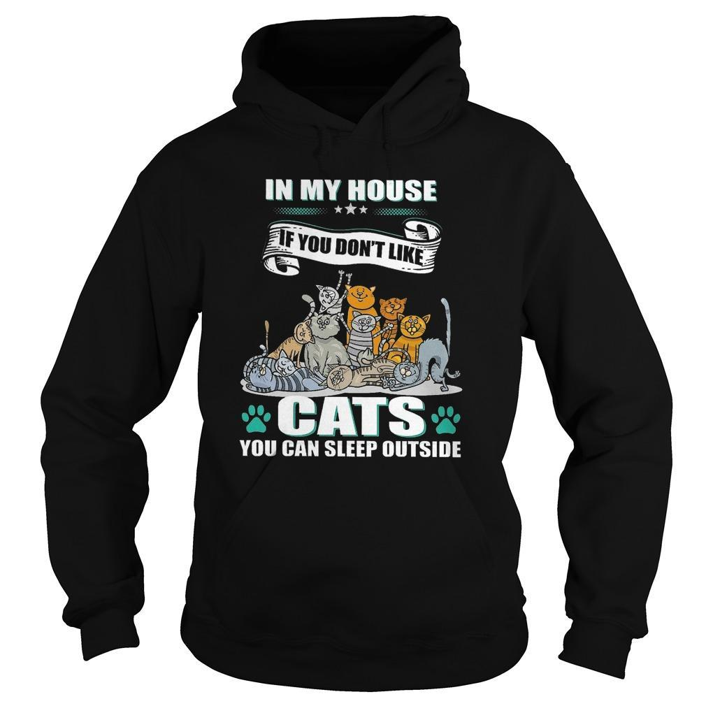 In My House If You Don't Like Cats You Can Sleep Outside Hoodie