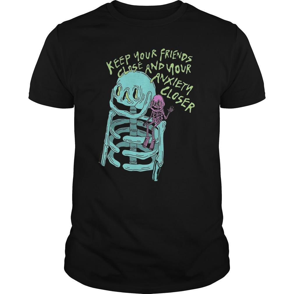 Keep Your Friends Close And Your Anxiety Closer Shirt