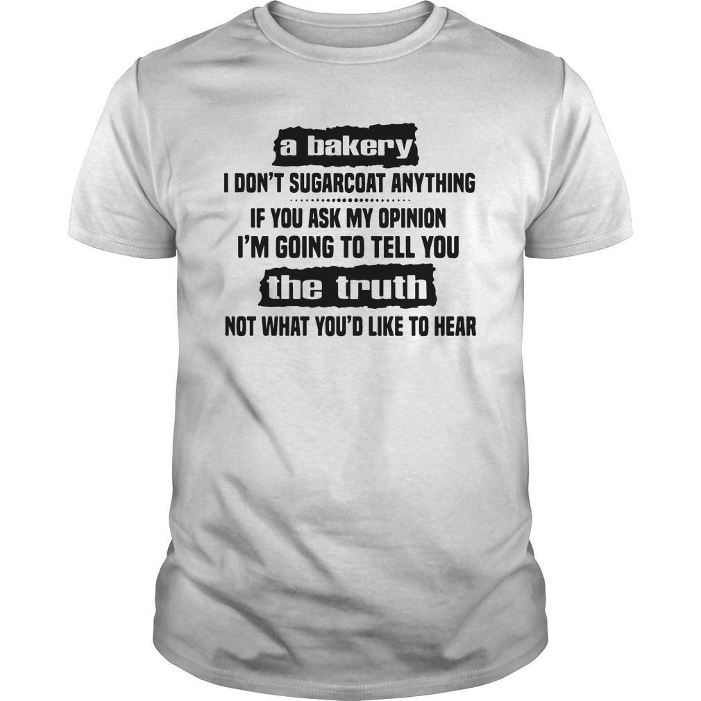 My Mouth Is Not A Bakery I Don't Sugarcoat Anything Shirt