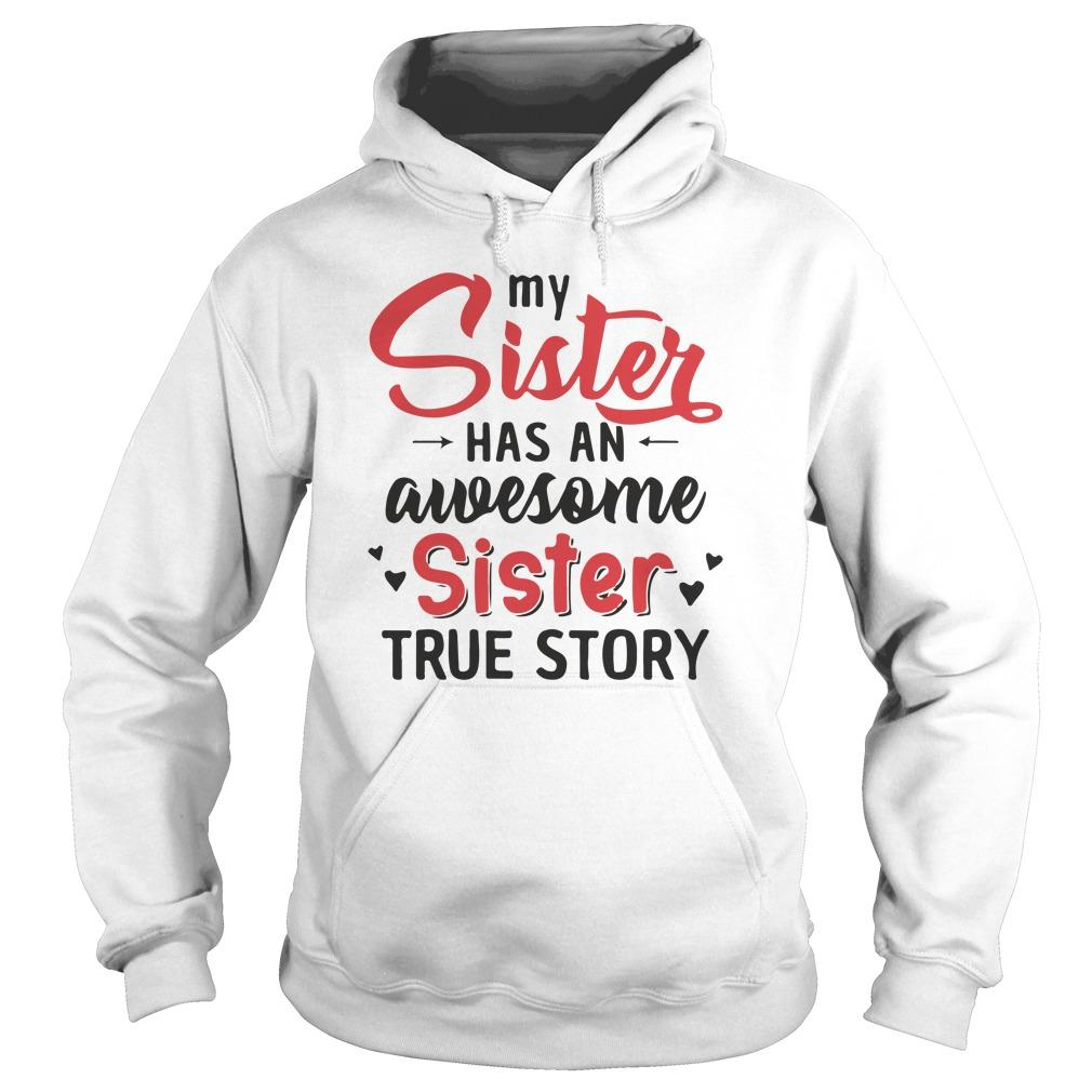 My Sister Has An Awesome Sister True Story Hoodie