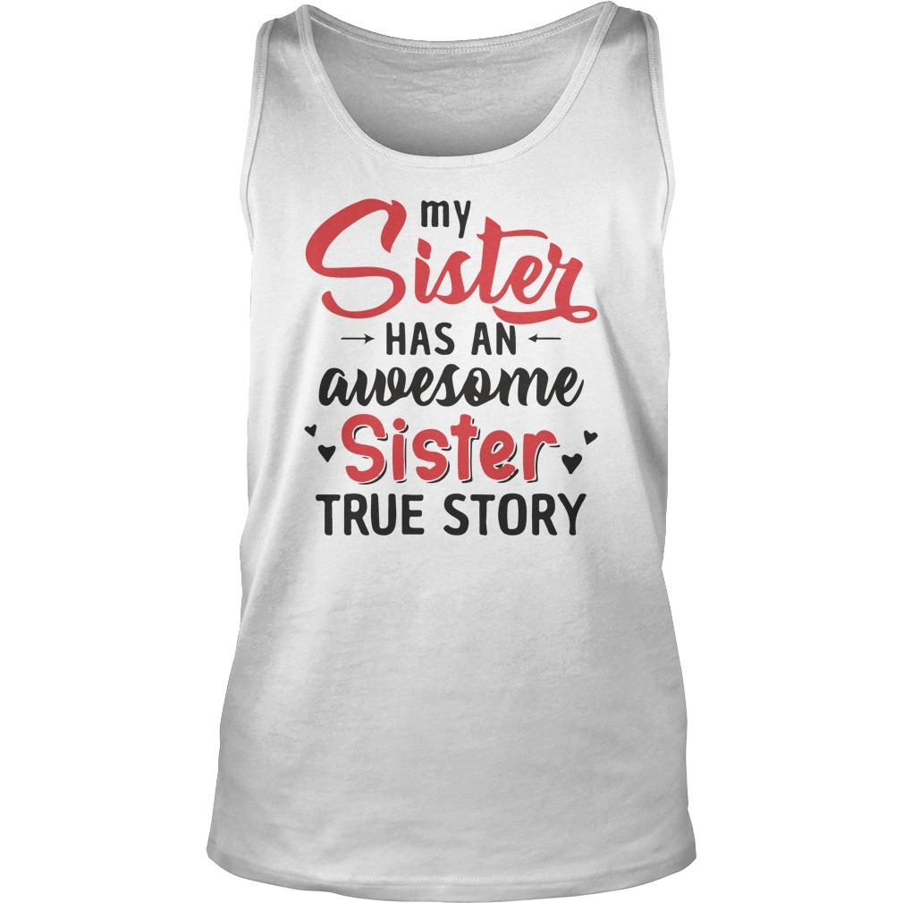My Sister Has An Awesome Sister True Story Tank Top