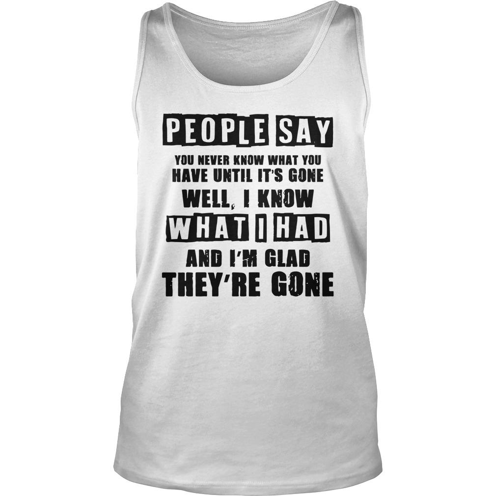 People Say You Never Know What You Have Until It's Gone Well I Know Tank Top