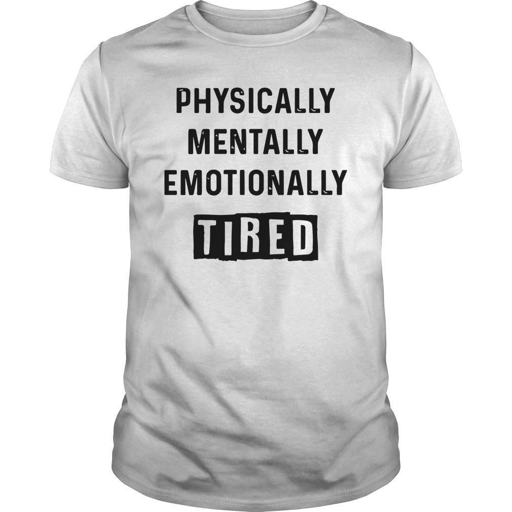 Physically Mentally Emotionally Tired Shirt