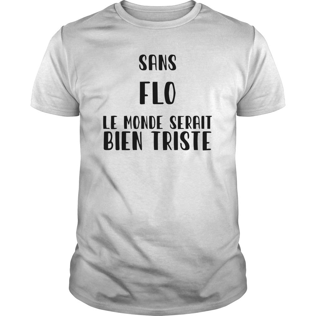 Sans Flo Le Monde Serait Bien Triste Shirt