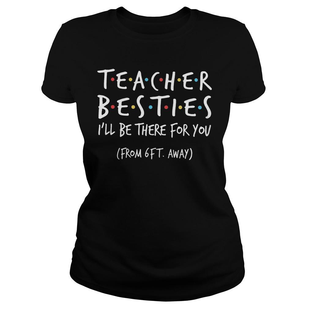 Teacher Besties I'll Be There For You From 6ft Away Longsleeve