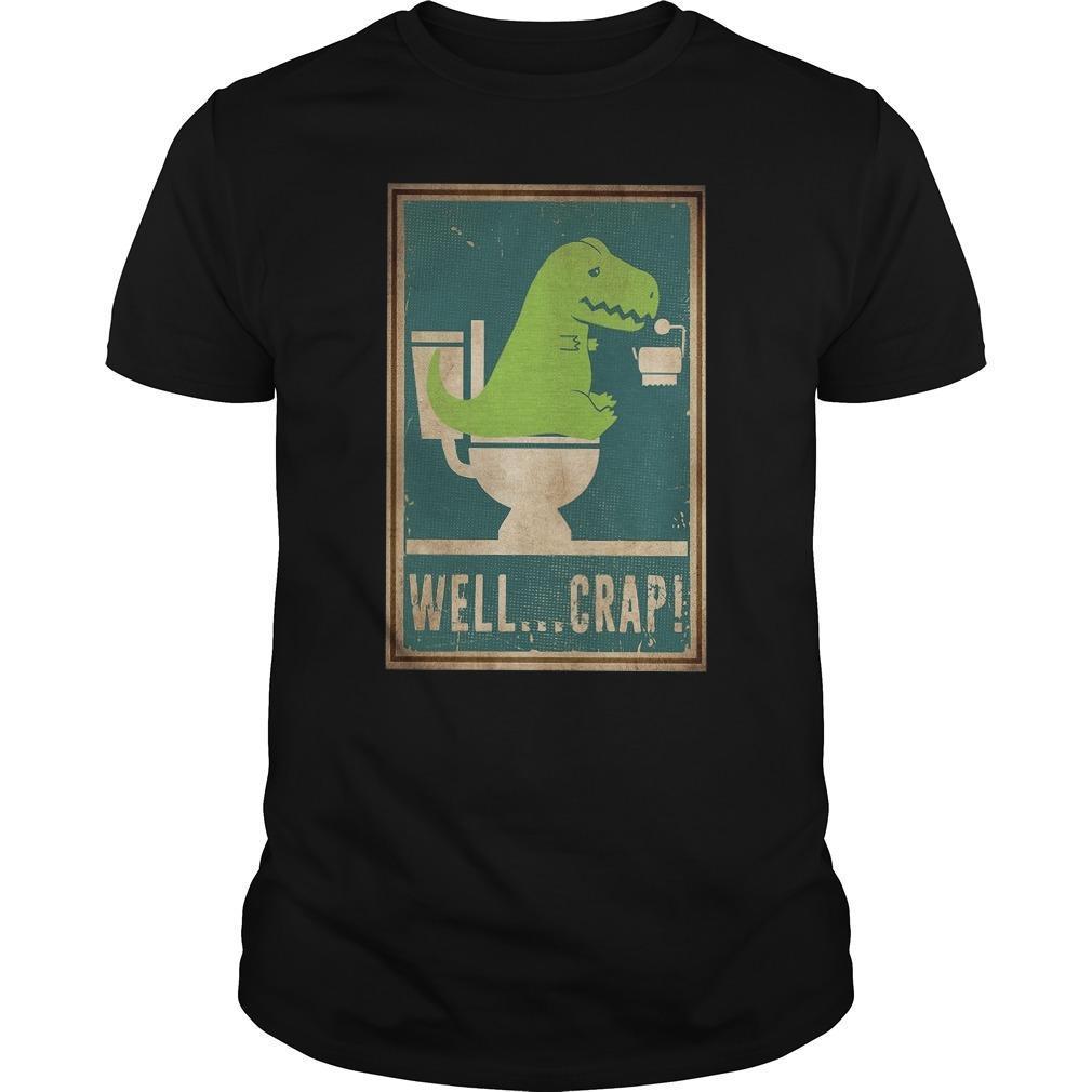 Tiny Dinosaur Toilet Well Crap Shirt