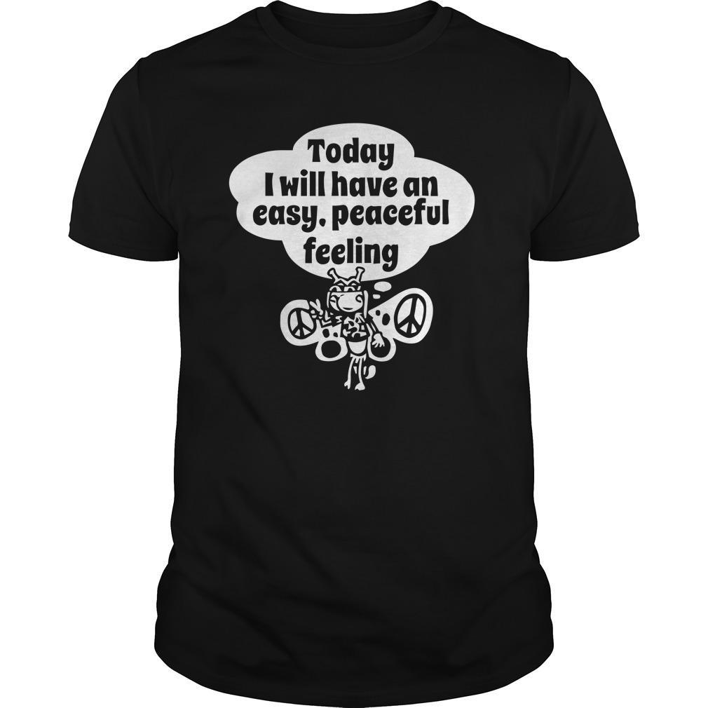 Today I Will Have An Easy Peaceful Feeling Shirt