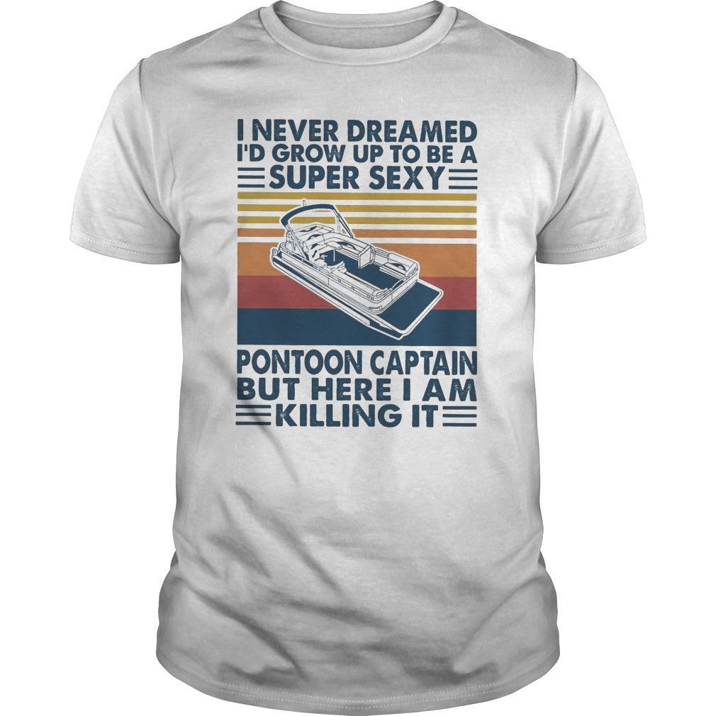 Vintage I Never Dreamed I'd Grow Up To Be A Super Sexy Pontoon Captain Shirt
