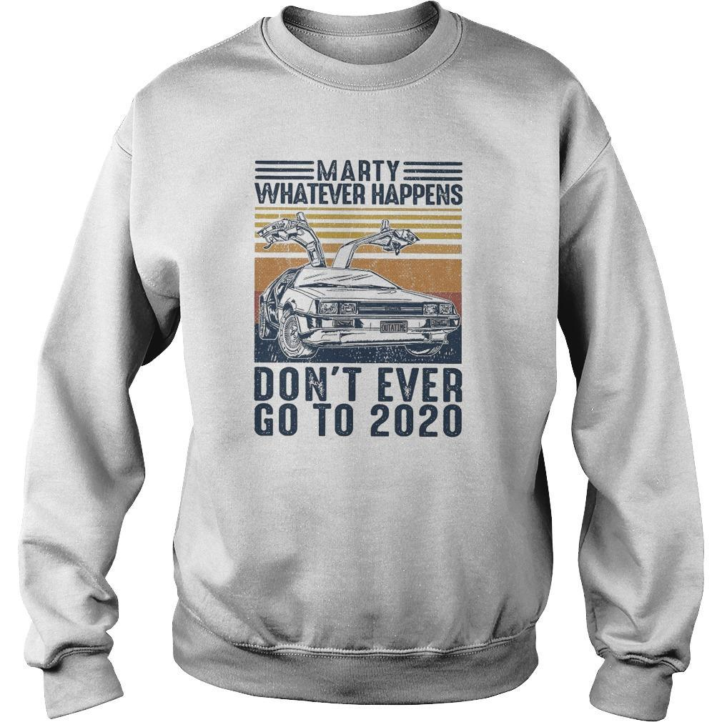 Vintage Marty Whatever Happens Don't Even Go 2020 Sweater
