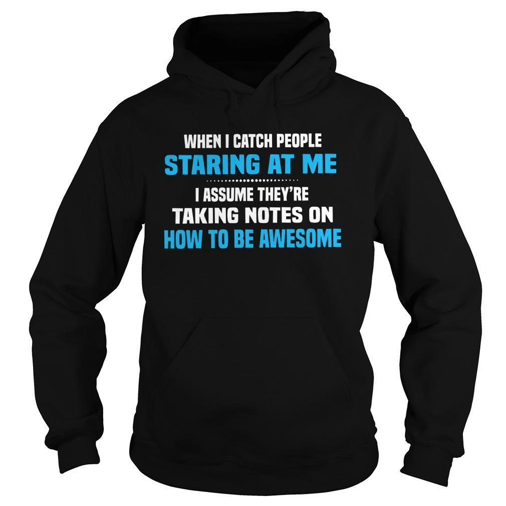 When I Catch People Staring At Me I Assume They're Taking Note Hoodie