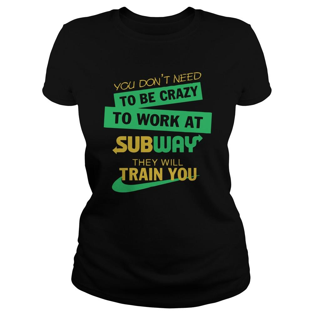 You Don't Need To Be Crazy To Work At Subway They Will Train You Longsleeve