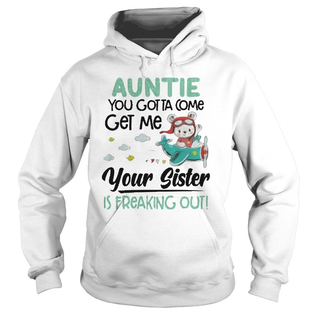 Auntie You Gotta Come Get Me Your Sister Is Freaking Out Hoodie