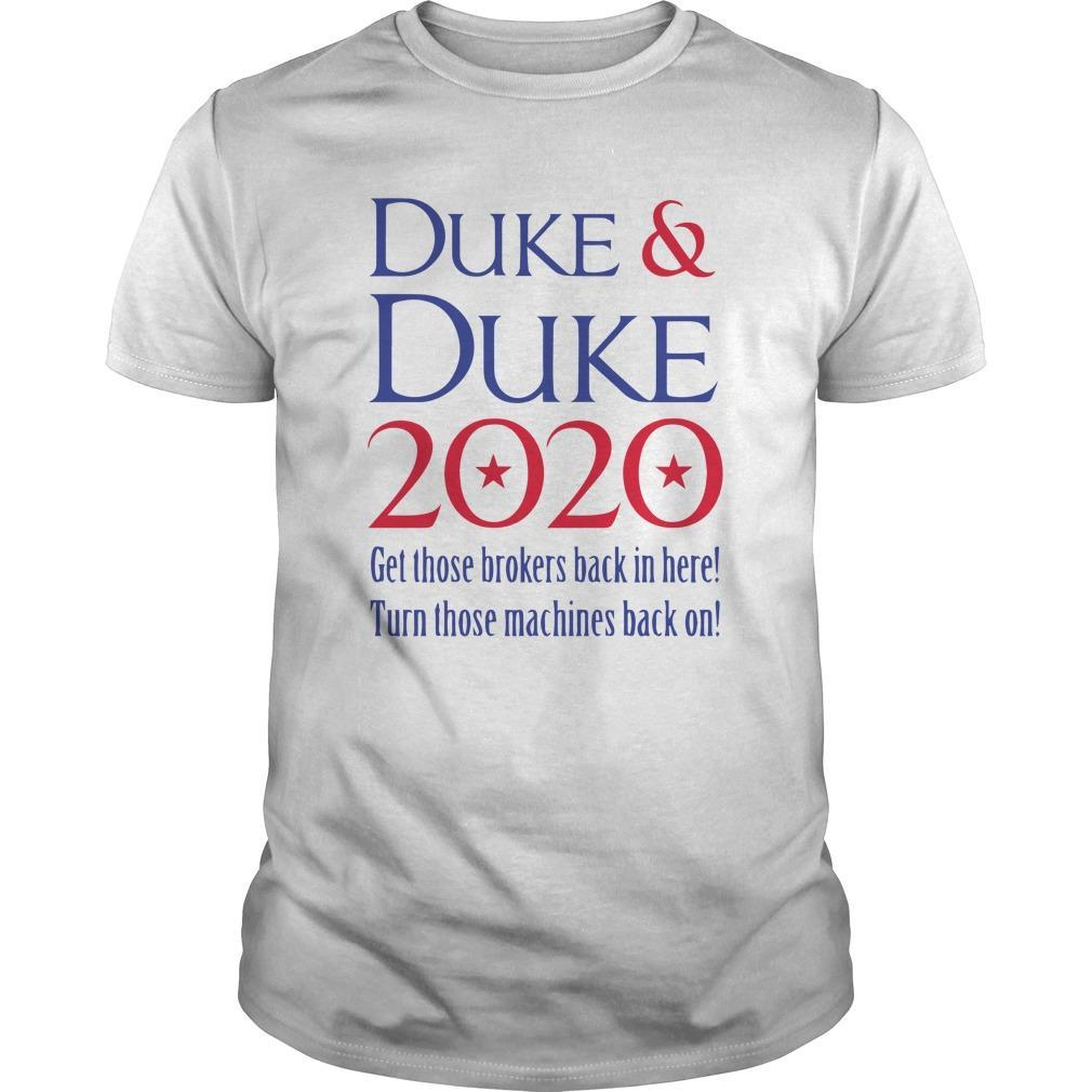 Duke And Duke 2020 Get Those Brokers Back In Here Shirt