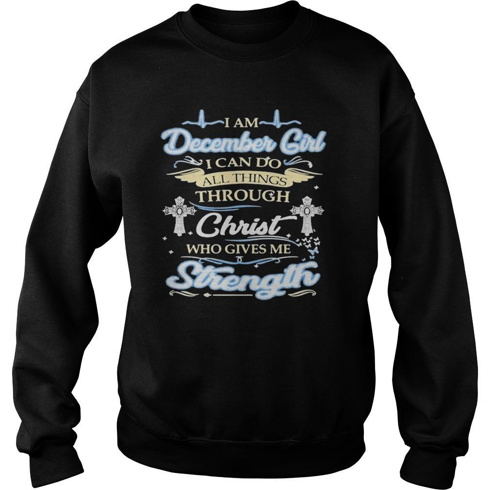 I Am December Girl I Can Do All Things Through Christ Who Gives Me Strength Sweater