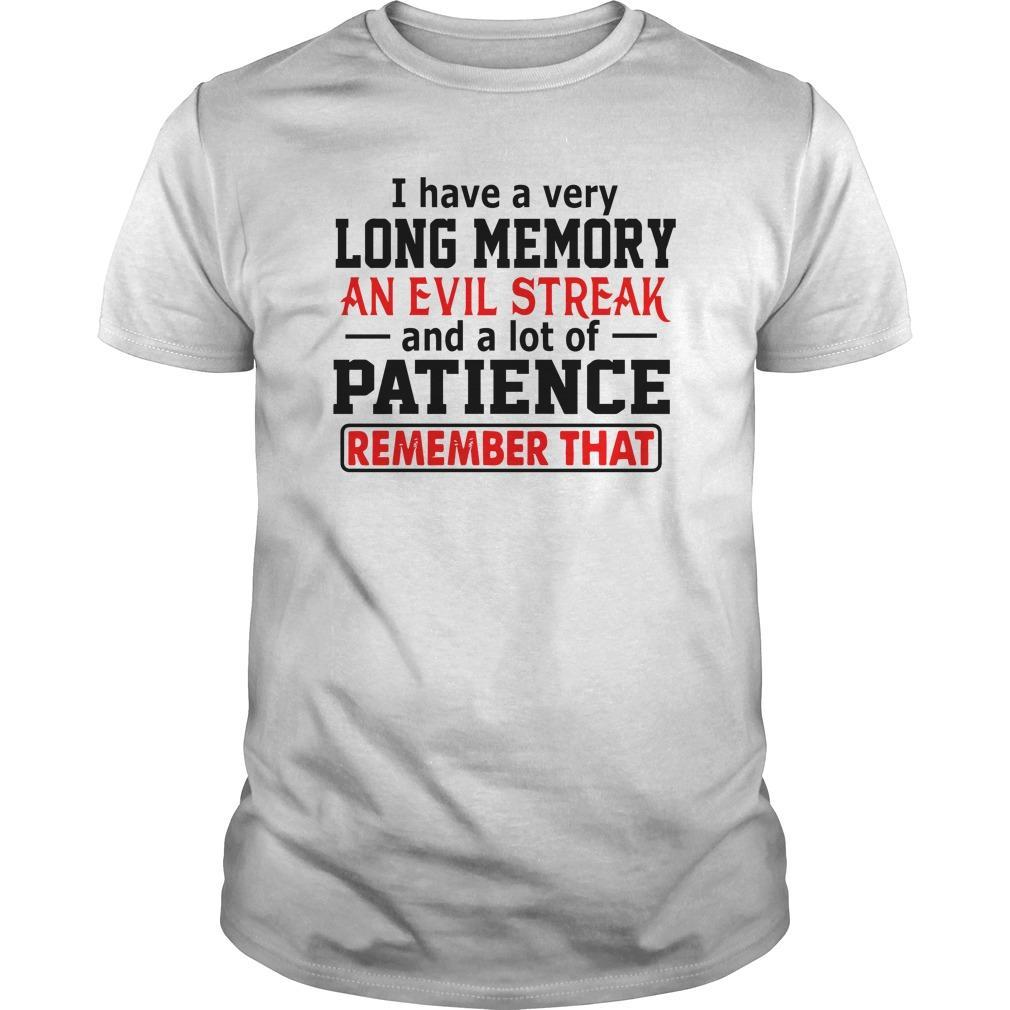 I Have A Very Long Memory An Evil Streak And A Lot Of Patience Shirt