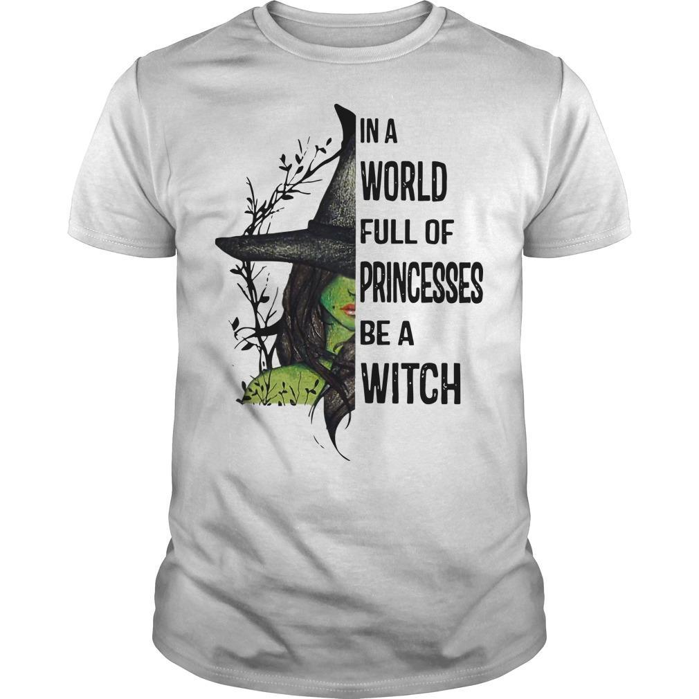 In A World Full Of Princesses Be A Witch Shirt