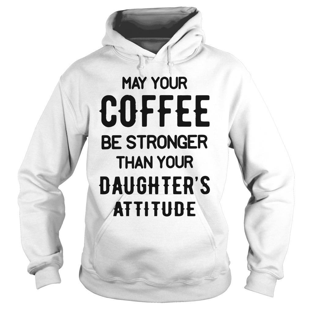 May Your Coffee Be Stronger Than Your Daughter's Attitude Hoodie
