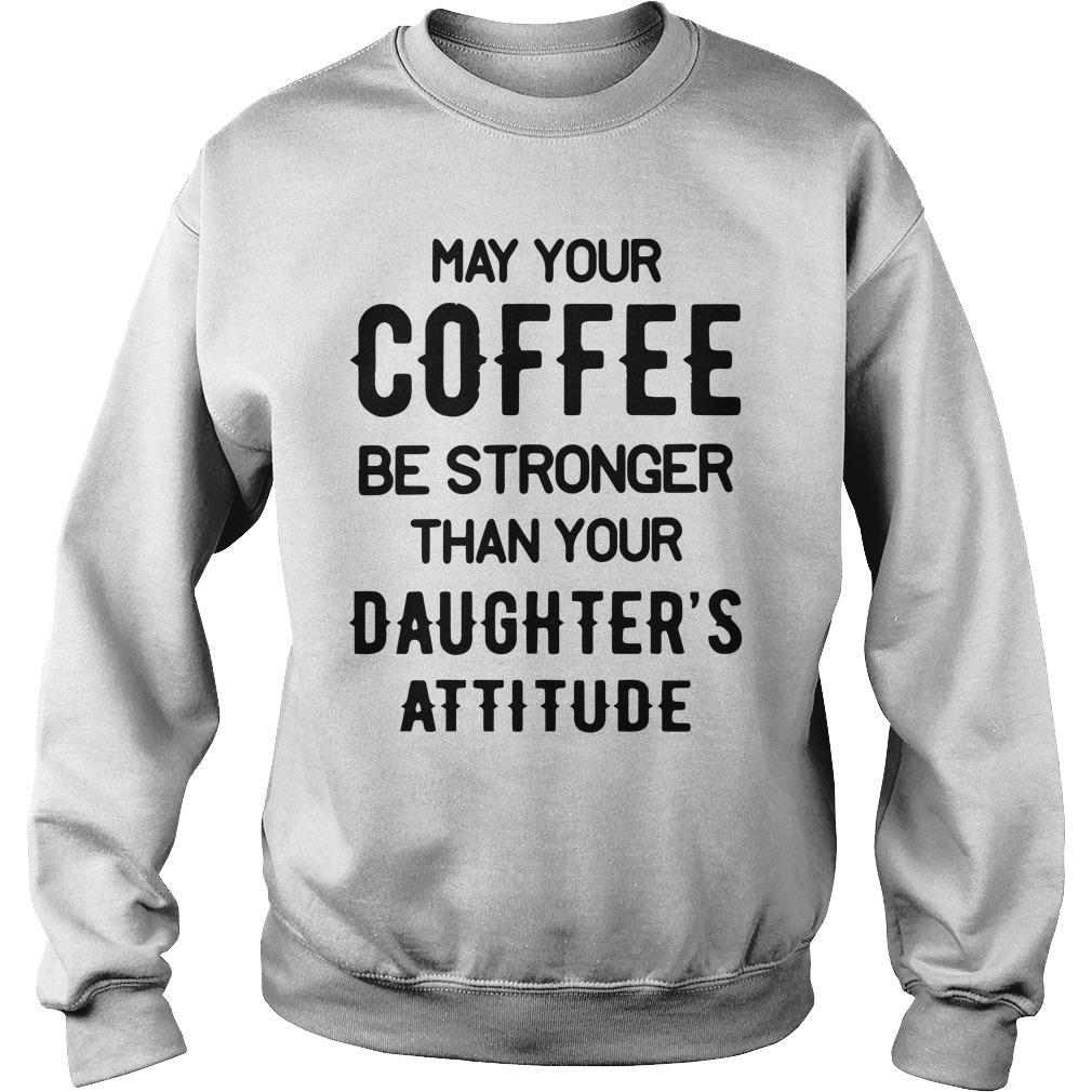 May Your Coffee Be Stronger Than Your Daughter's Attitude Sweater