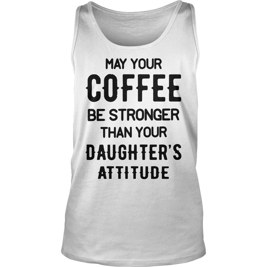 May Your Coffee Be Stronger Than Your Daughter's Attitude Tank Top