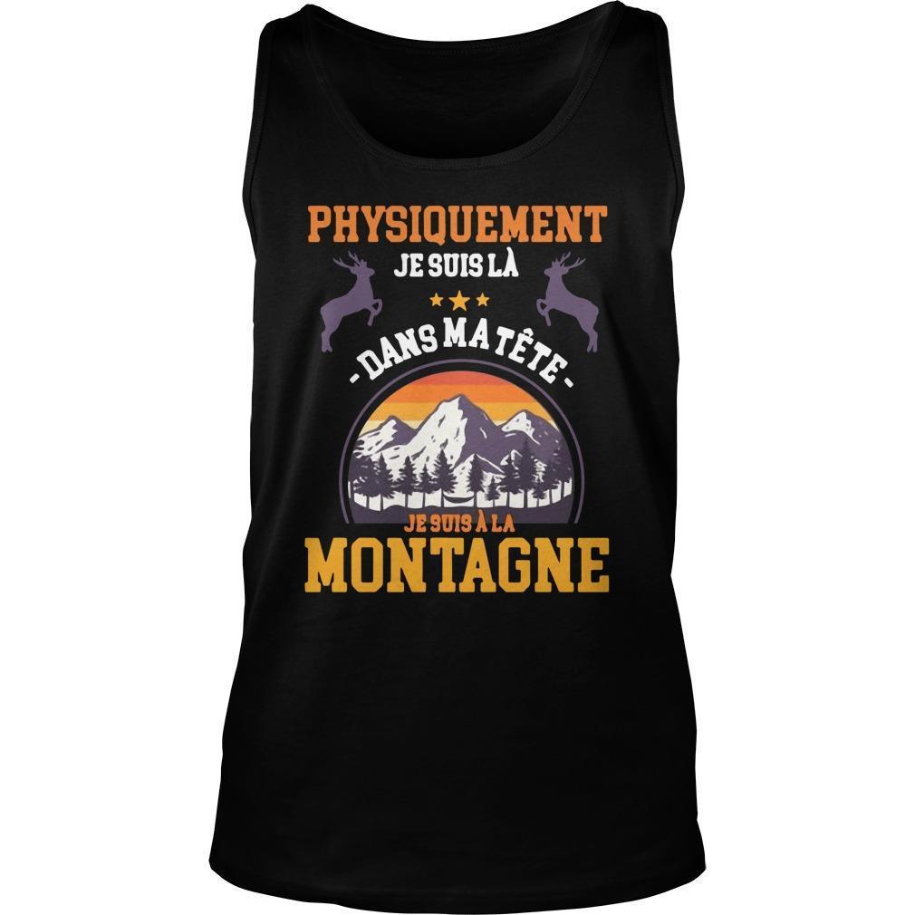 Physiquement Je Suis Là Dans Ma Tête Je Suis À La Montagne Tank Top