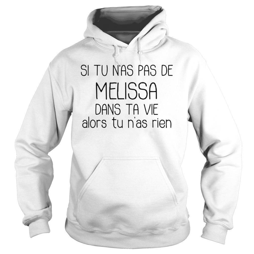Si Tu N'as Pas De Melissa Dans Ta Vie Alors Tu N'as Rien Hoodie
