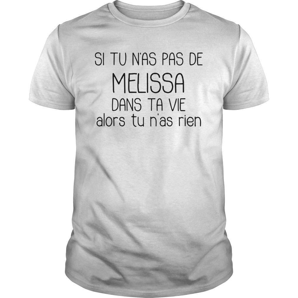 Si Tu N'as Pas De Melissa Dans Ta Vie Alors Tu N'as Rien Shirt