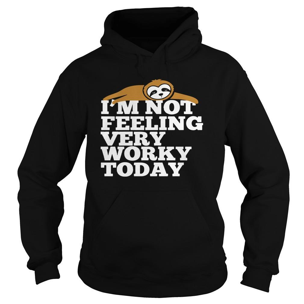 Sloth I'm Not Feeling Very Worky Today Hoodie