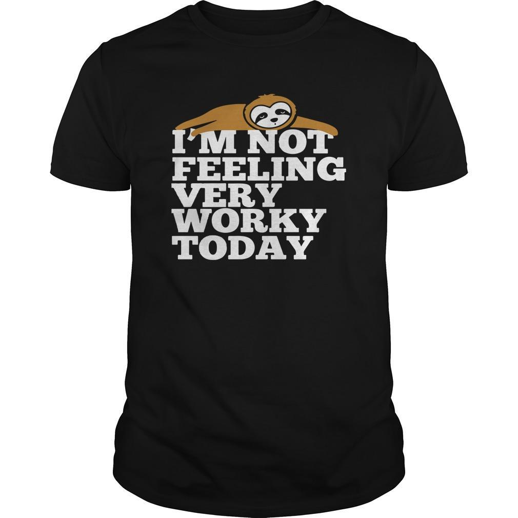 Sloth I'm Not Feeling Very Worky Today Shirt