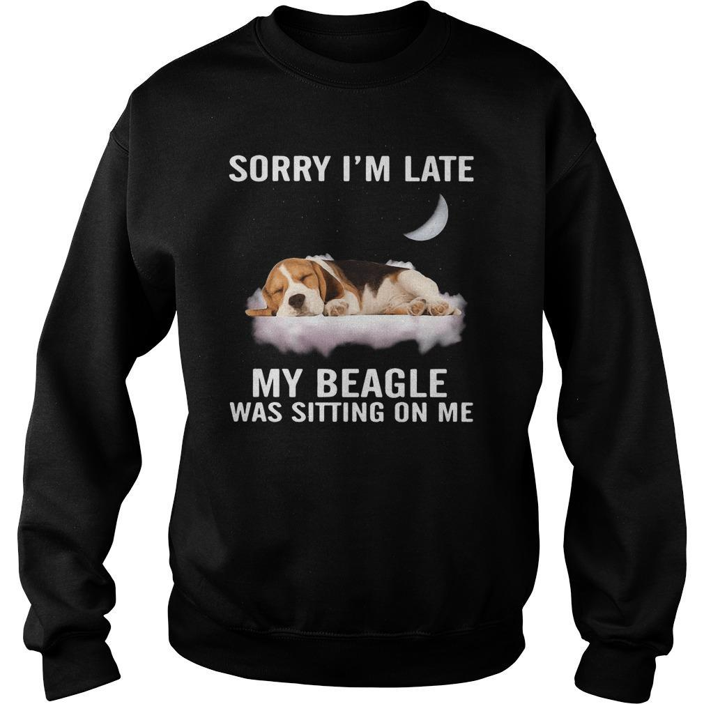 Sorry I'm Late My Beagle Was Sitting On Me Sweater