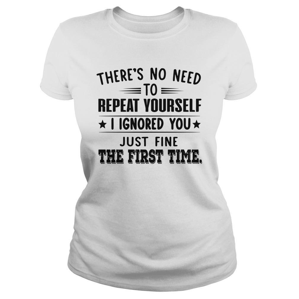 There's No Need To Repeat Yourself I Ignored You Longsleeve