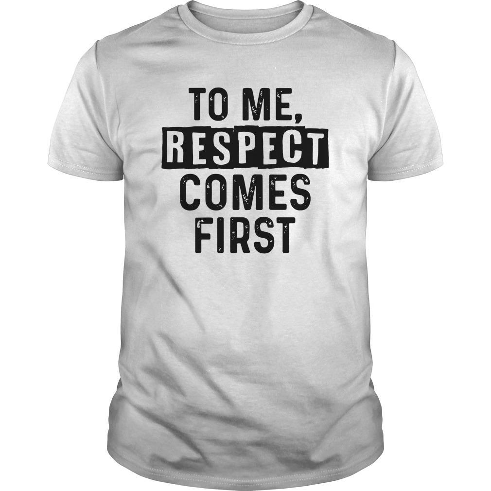 To Me Respect Comes First Shirt