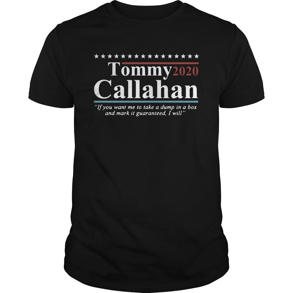 Tommy Callahan 2020 If You Want Me To Take A Dump Shirt