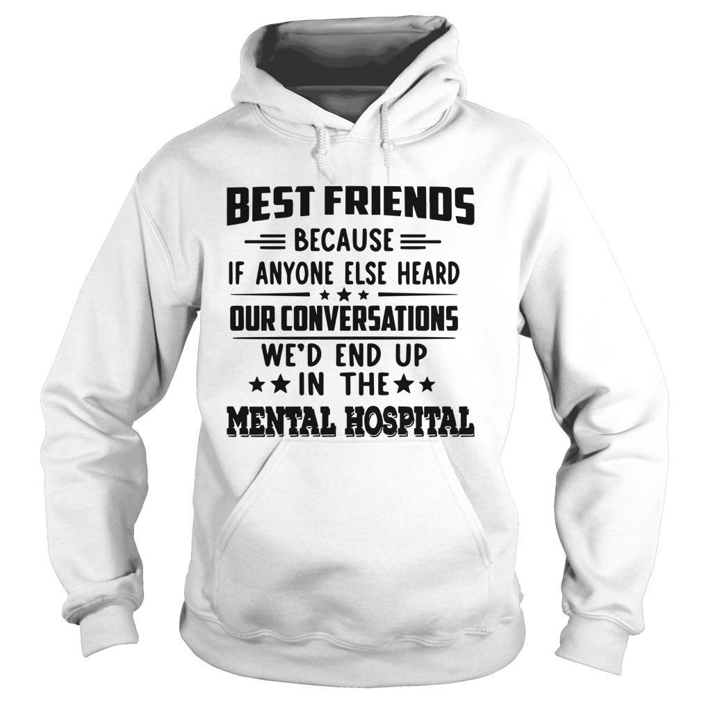 Best Friends Because If Anyone Else Heard Our Conversations Hoodie