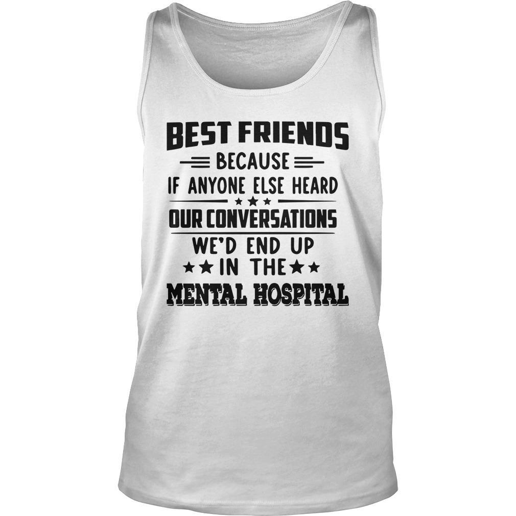 Best Friends Because If Anyone Else Heard Our Conversations Tank Top