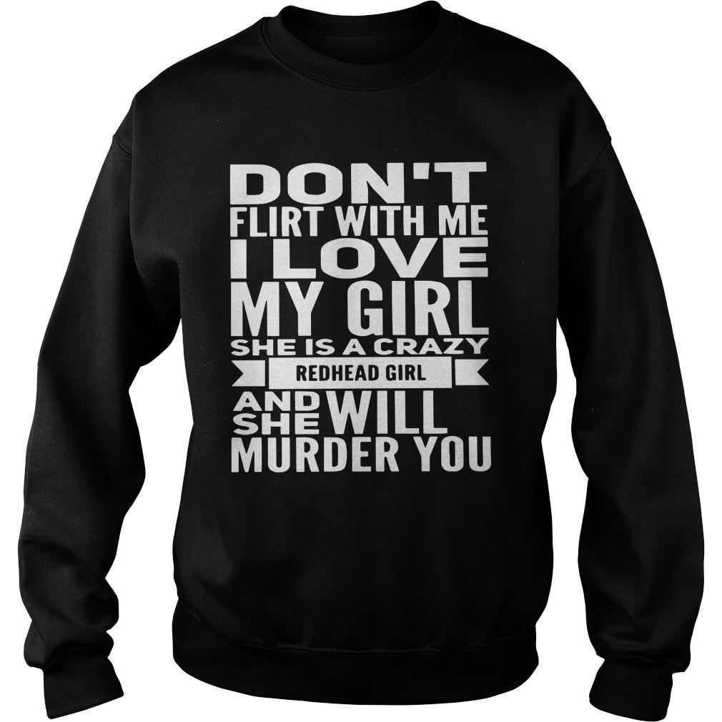 Don't Flirt With Me I Love My Girl She Is A Crazy Redhead Girl Sweater